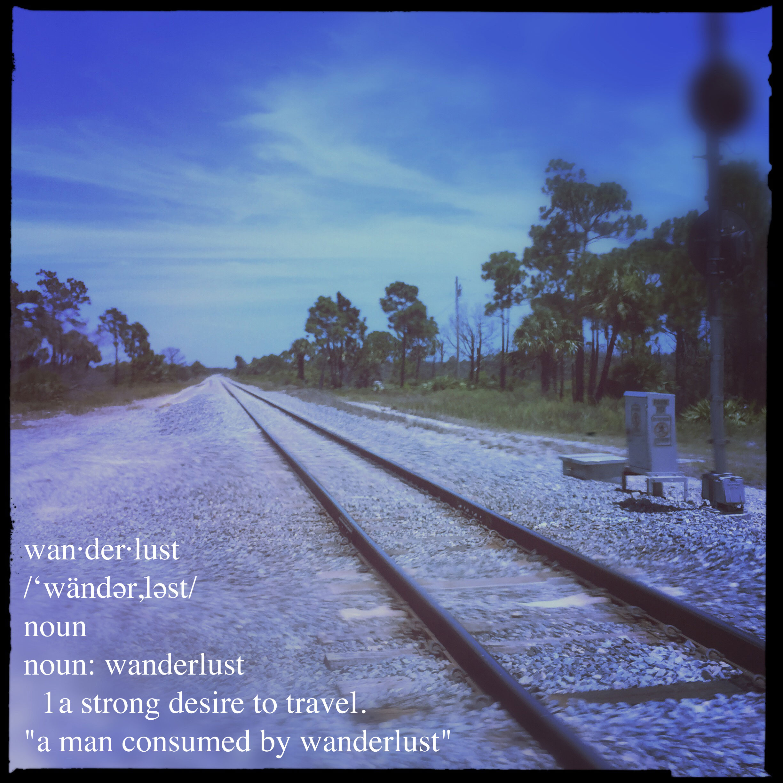 """wan·der·lust ˈwändərˌləst noun noun: wanderlust a strong desire to travel. """"a man consumed by wanderlust"""" Johnathan Dickinson State Park, railroad, tracks, wanderlust"""