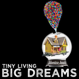 tiny living big dreams, adventure awaits, Disney's Up